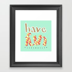Have Fun (seriously) Framed Art Print