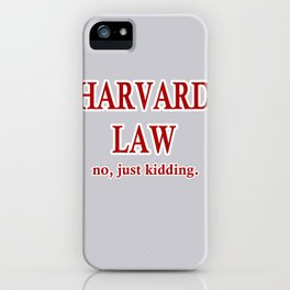 Harvard Law. No, just kidding. iPhone Case