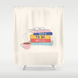 Born to be mild Shower Curtain