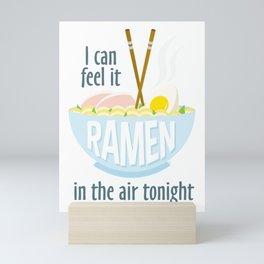I Can Feel It Ramen In The Air Tonight... Mini Art Print