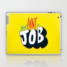 That ain't a job. Laptop & iPad Skin