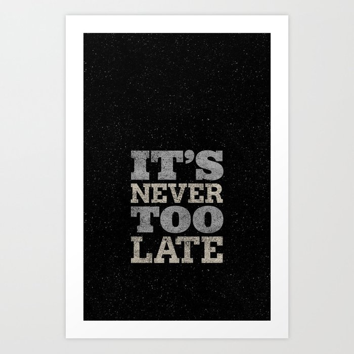 Its Never Too Late Quote Art Print By Madotta Society6