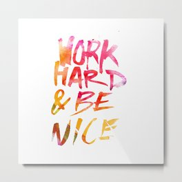 Work hard & be nice. Metal Print