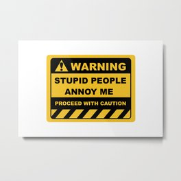 Human Warning Label STUPID PEOPLE ANNOY ME PROCEED WITH CAUTION Sayings Sarcasm Humor Quotes Metal Print