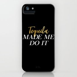 Tequila Made Me Do It iPhone Case