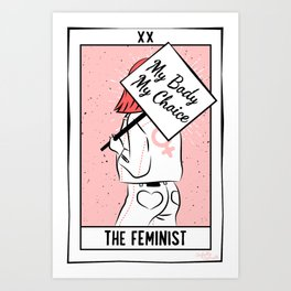 The Feminist - My Body My Choice Art Print