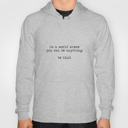 In A World Where You Can Be Anything -Be Kind Hoody