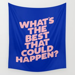 Whats The Best That Could Happen Wall Tapestry