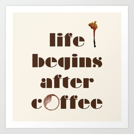 Life Begins After Coffee Art Print