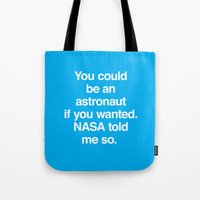 nasa Tote Bags featuring NASA Told Me So by Emergency Compliment