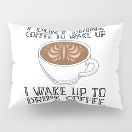 I Don't Drink Coffee To Wake Up Pillow Sham