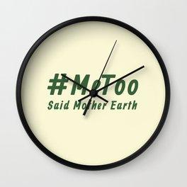 #MeToo Said Mother Earth Wall Clock