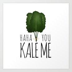 Haha You Kale Me Art Print