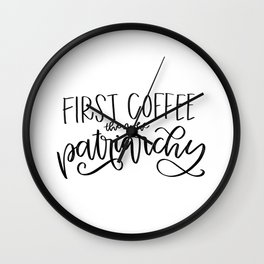 First Coffee. Then, the Patriarchy Wall Clock