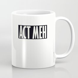Act Meh Coffee Mug