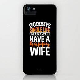 Good bye single life iPhone Case