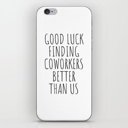 Good luck finding coworkers better than us iPhone Skin
