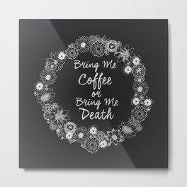 Bring Me Coffee or Bring Me Death Metal Print