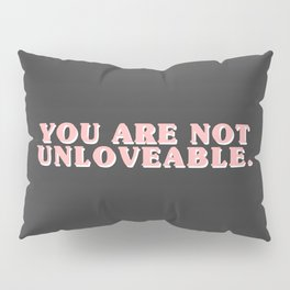 YOU ARE NOT UNLOVEABLE. Pillow Sham
