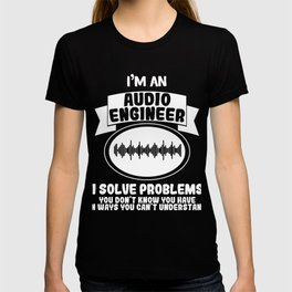 Hilarious Problem Solve Tshirt Design Audio engineer T-shirt