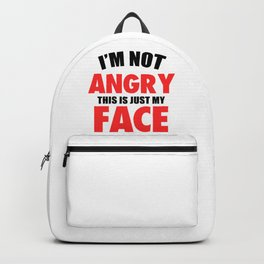 I'M NOT ANGRY THIS IS JUST MY FACE FUNNY Backpack