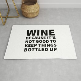 Wine Because It's Not Good To Keep Things Bottled Up Rug