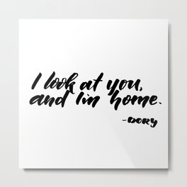 I look at you, and I'm home Metal Print