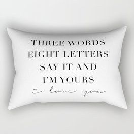 Three Words, Eight Letters, Say It and I'm Yours. I Love You Rectangular Pillow