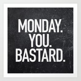 Monday You Bastard Art Print