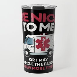 Be nice to me or I may circle the block a few more times - Funny EMT Gift Travel Mug