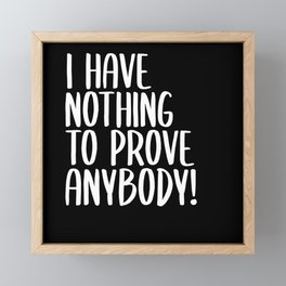 I Have Nothing To Prove Anybody Framed Mini Art Print