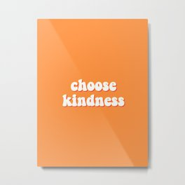 choose kindness Metal Print