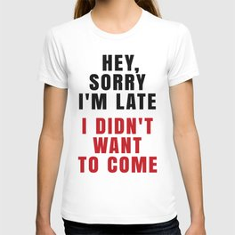 HEY, SORRY I'M LATE - I DIDN'T WANT TO COME (Crimson) T-shirt