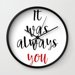 IT WAS ALWAYS YOU - Valentines Day Love Quote Wall Clock