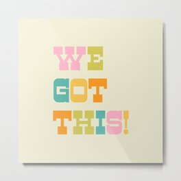 We Got This! Metal Print