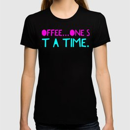 Coffee one sip at a time T-shirt