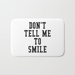 DON'T TELL ME TO SMILE Bath Mat