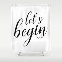Let's begin (again) Shower Curtain