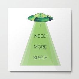 I need more space Metal Print