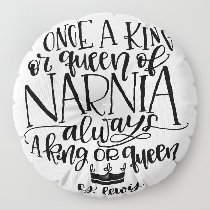 Once a King or Queen of Narnia, Always a King or Queen - C.S. Lewis Quote Floor Pillow