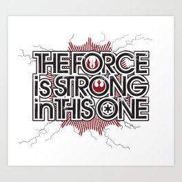 The Force is strong in this one Art Print