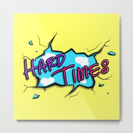 HARD TIMES Metal Print
