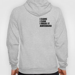 I came i saw i made it awkward funny quote Hoody