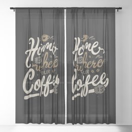 Home is where you coffee is Sheer Curtain