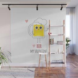 Beer is my valentine new 2018 love cute fun Wall Mural