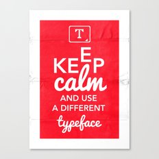 Keep Calm and Use A Different Typeface Canvas Print