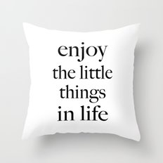 Enjoy the little things in life Throw Pillow