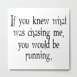 Knew What Was Chasing Me (black text) Metal Print