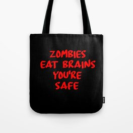 zombies eat brains you're safe Tote Bag