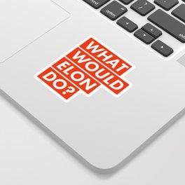 WHAT WOULD ELON DO? Sticker